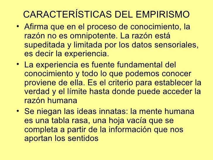 CARACTERÍSTICAS DEL EMPIRISMO <ul><li>Afirma que en el proceso de conocimiento, la razón no es omnipotente. La razón está ...