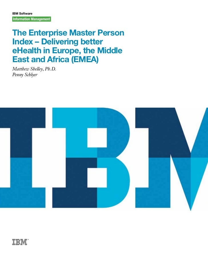 IBM SoftwareThe Enterprise Master PersonIndex – Delivering bettereHealth in Europe, the MiddleEast and Africa (EMEA)Matthe...