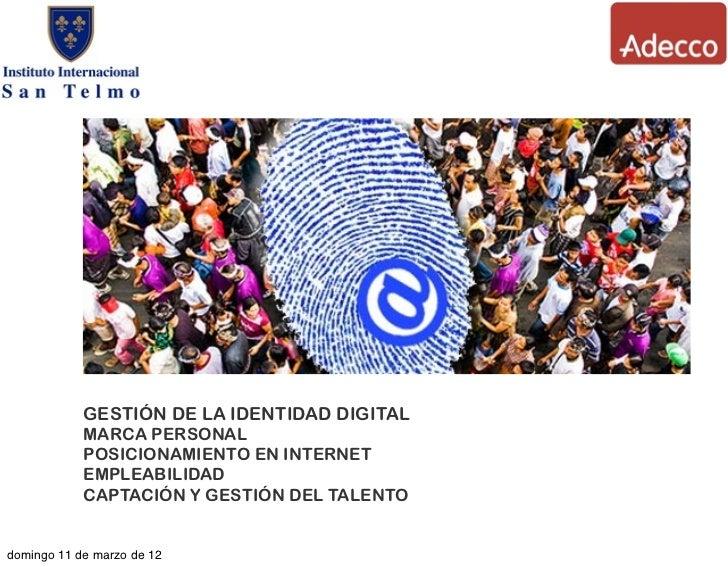 GESTIÓN DE LA IDENTIDAD DIGITAL            MARCA PERSONAL            POSICIONAMIENTO EN INTERNET            EMPLEABILIDAD ...