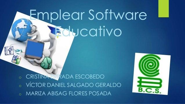 Emplear Software Educativo o CRISTINA ESTRADA ESCOBEDO o VÍCTOR DANIEL SALGADO GERALDO o MARIZA ABISAG FLORES POSADA
