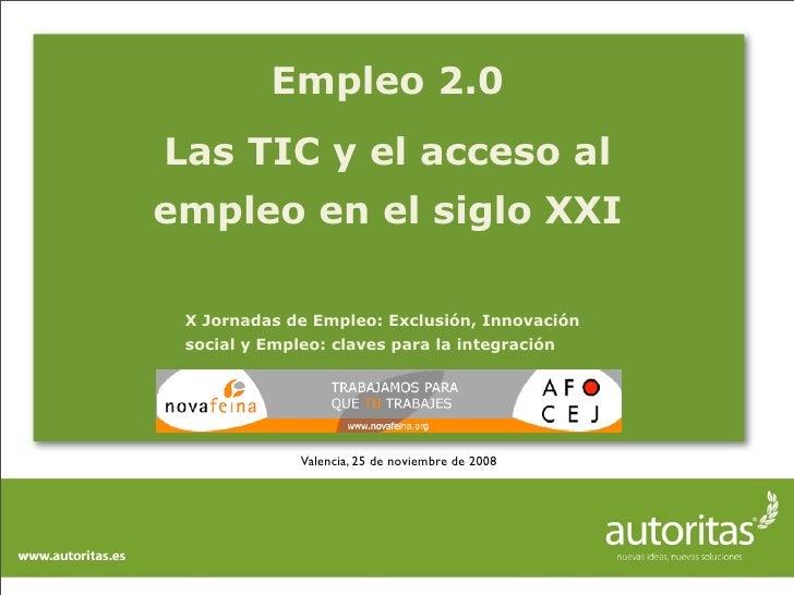 Empleo 2.0 Las TIC y el acceso al empleo en el siglo XXI   X Jornadas de Empleo: Exclusión, Innovación  social y Empleo: c...