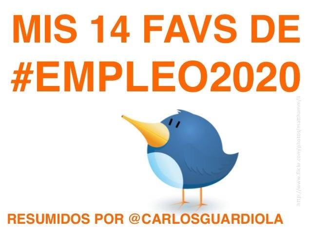 """MIS 14 FAVS DE #EMPLEO2020! RESUMIDOS POR @CARLOSGUARDIOLA ! h""""p://www.flickr.com/photos/ma""""hamm/li"""
