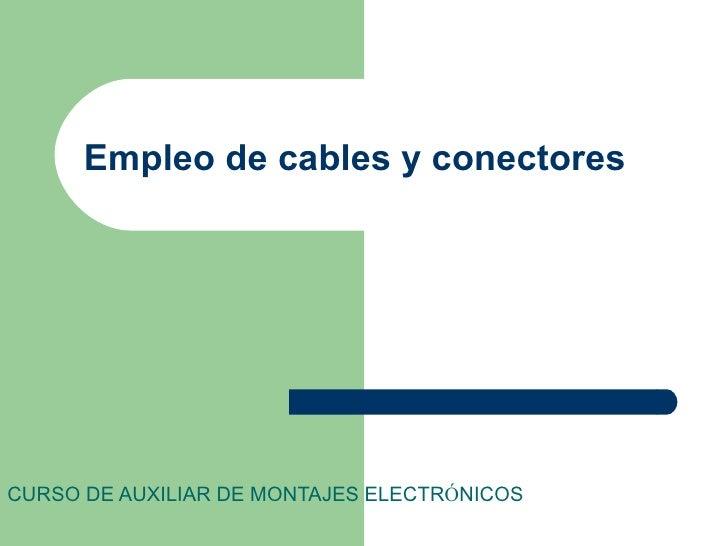 Empleo de cables y conectoresCURSO DE AUXILIAR DE MONTAJES ELECTRÓNICOS