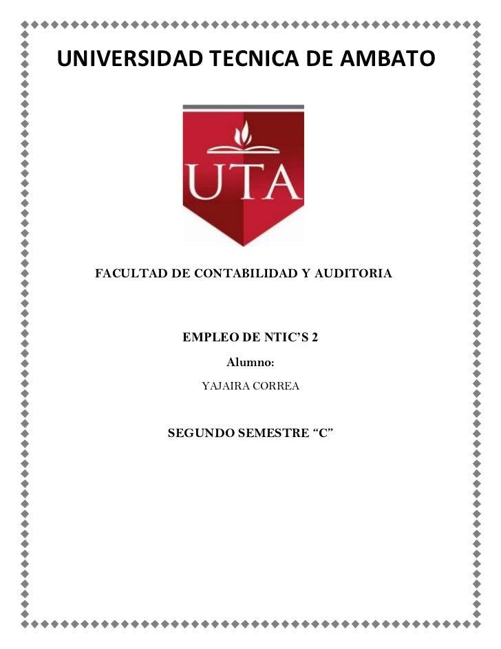 UNIVERSIDAD TECNICA DE AMBATO  FACULTAD DE CONTABILIDAD Y AUDITORIA            EMPLEO DE NTIC'S 2                 Alumno: ...