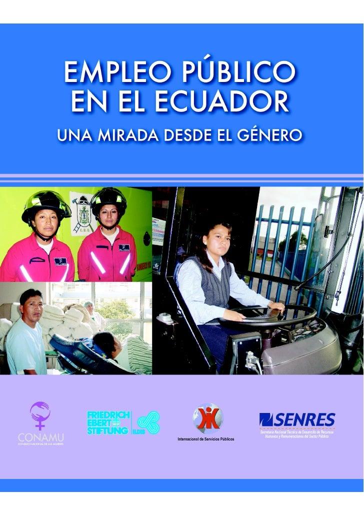 EMPLEO PÚBLICO EN EL ECUADOR:          UNA MIRADA DESDE EL GÉNERO      Este estudio ha sido realizado para CONAMU / FES-IL...