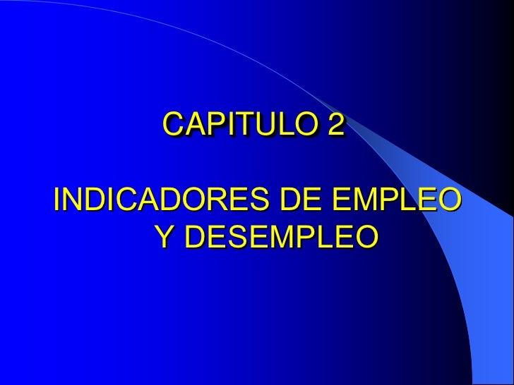 CAPITULO 2INDICADORES DE EMPLEO      Y DESEMPLEO
