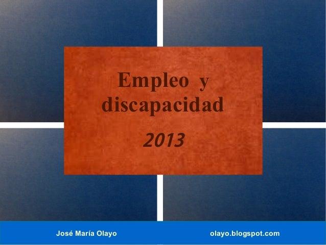 Empleo y discapacidad 2013  José María Olayo  olayo.blogspot.com