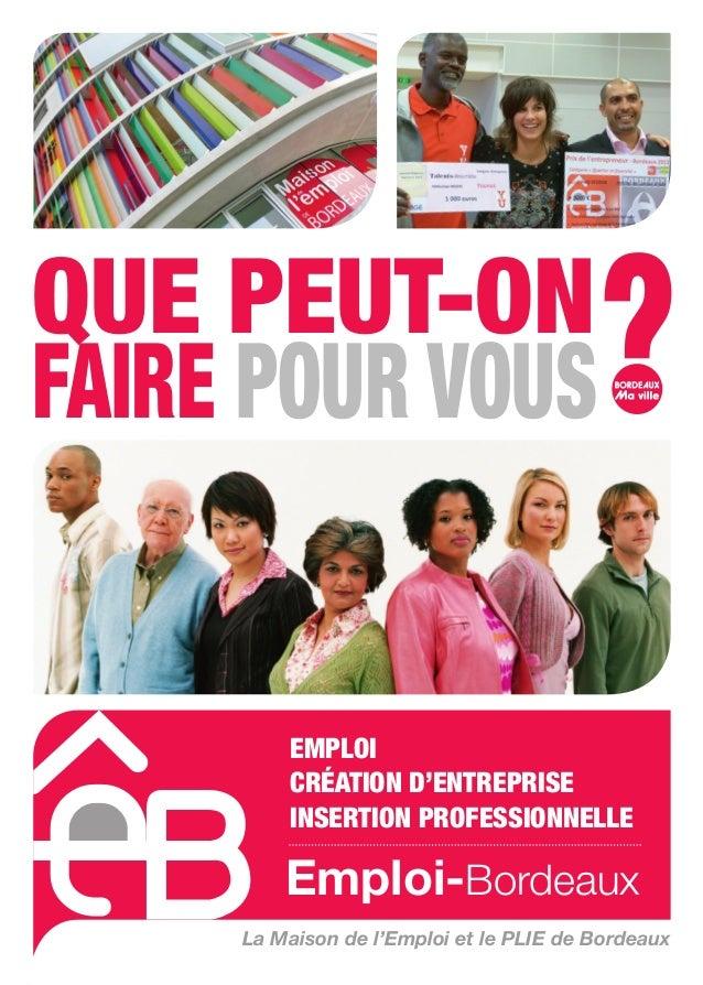 QUE PEUT-ON FAIRE POUR VOUS  EMPLOI CRÉATION D'ENTREPRISE INSERTION PROFESSIONNELLE  Emploi-Bordeaux La Maison de l'Emploi...