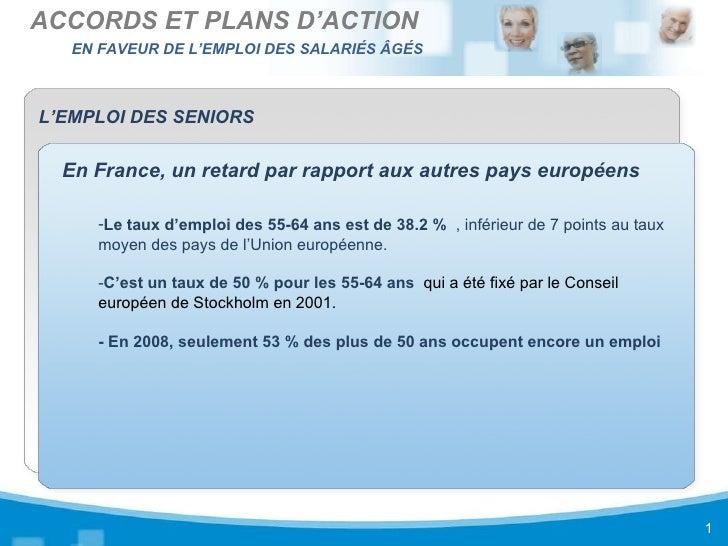 L'EMPLOI DES SENIORS En France, un retard par rapport aux autres pays européens  <ul><ul><li>Le taux d'emploi des 55-64 an...