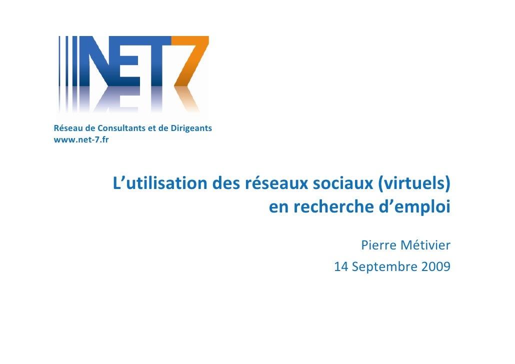Réseau de Consultants et de Dirigeants www.net-7.fr                  L'utilisation des réseaux sociaux (virtuels)         ...