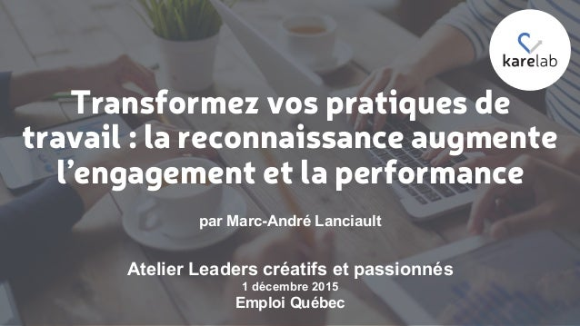 Transformez vos pratiques de travail : la reconnaissance augmente l'engagement et la performance par Marc-André Lanciault ...