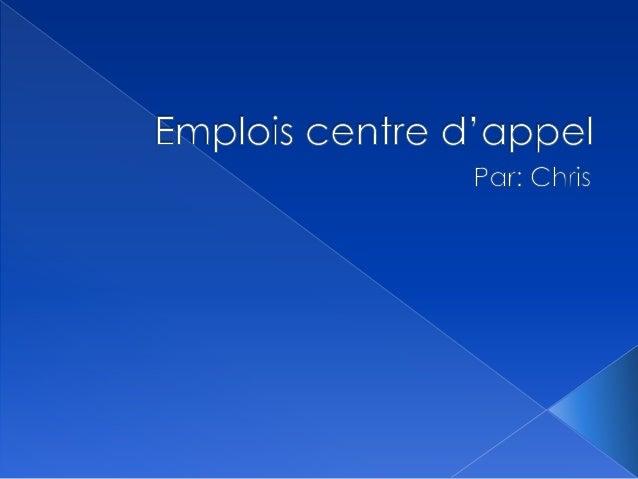  Si vous être a recherche d'emploi dans  la domaine de centre  d'appel, dépendamment quel  compagnie il peux avoir plus o...
