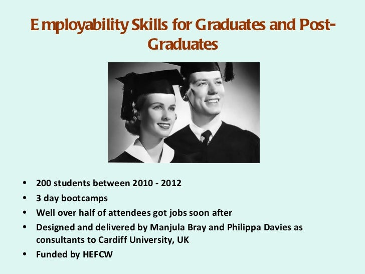 E mployability Skills for Graduates and Post-                     Graduates• 200 students between 2010 - 2012• 3 day bootc...