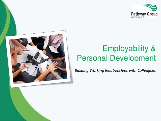 Employability & Personal Development Building Working Relationships with Colleagues
