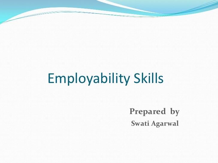 Employability Skills<br />Prepared  by<br />Swati Agarwal<br />