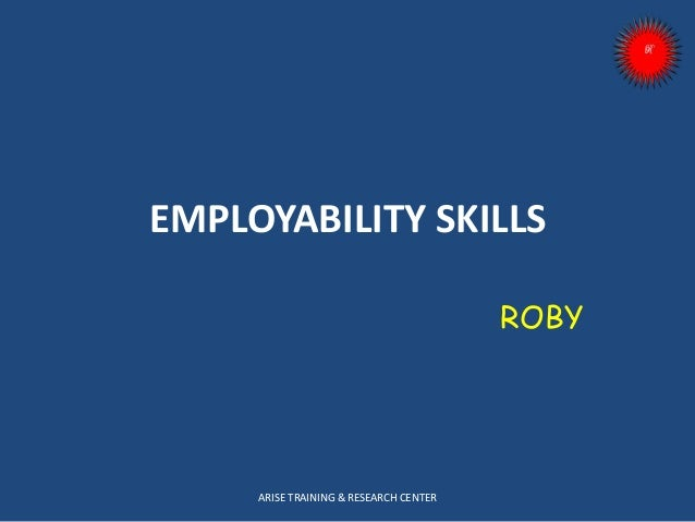 EMPLOYABILITY SKILLS ROBY ARISE TRAINING & RESEARCH CENTER