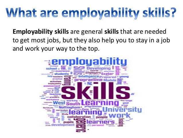 employbility skills Employability skills employability skills framework all young people need a set of skills and attributes that will prepare them for both employment and.