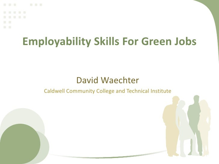 Employability Skills For Green Jobs<br />David Waechter<br />Caldwell Community College and Technical Institute<br />