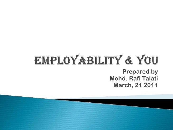 Employability & You<br />Prepared by<br />Mohd. RafiTalati<br />March, 21 2011<br />