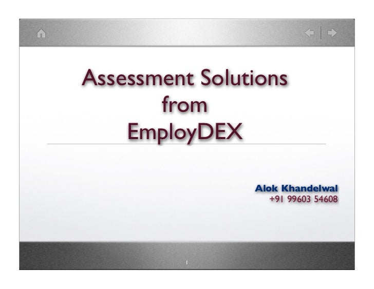 Assessment Solutions       from    EmployDEX                Alok Khandelwal                   +91 99603 54608          1