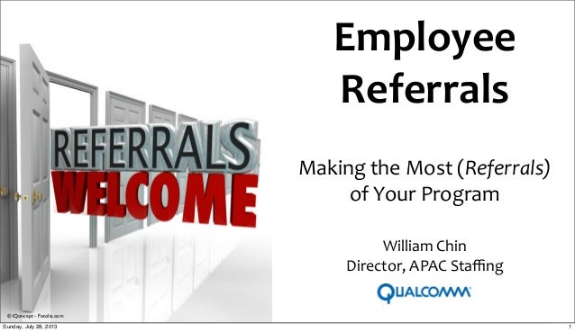 Employee	    Referrals	    Making	   the	   Most	   (Referrals) of	   Your	   Program © iQoncept - Fotolia.com William	   ...