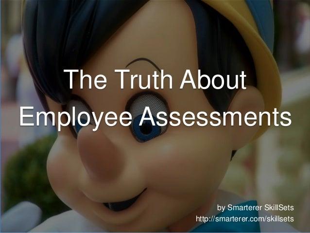 The Truth AboutEmployee Assessmentsby Smarterer SkillSetshttp://smarterer.com/skillsets