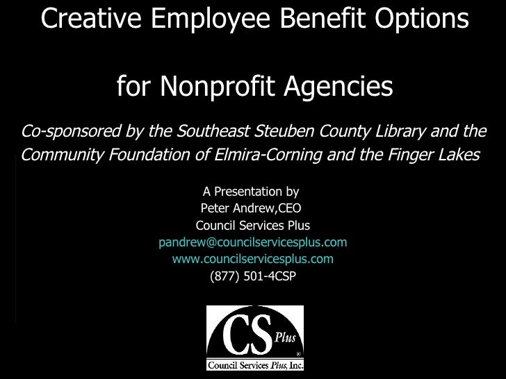 Creative Employee Benefit Options  for Nonprofit Agencies Co-sponsored by the Southeast Steuben County Library and the Com...