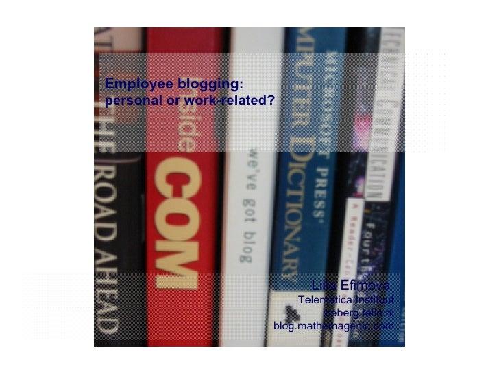 Employee blogging :  personal or work-related? Lilia Efimova  Telematica Instituut iceberg.telin.nl blog.mathemagenic.com