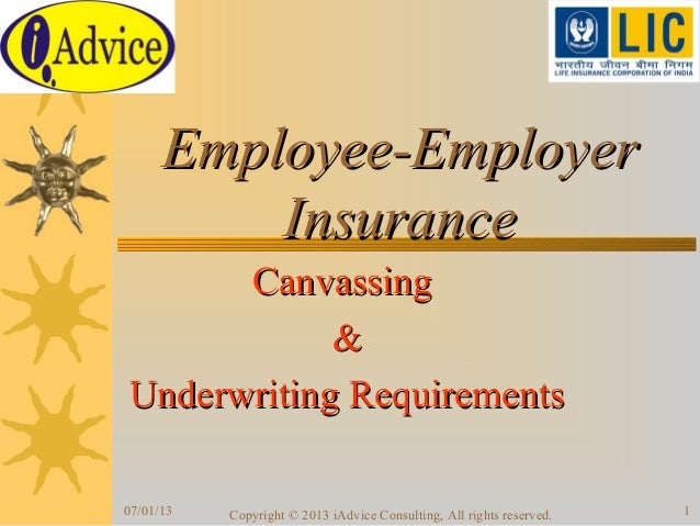 Employee-EmployerEmployee-Employer InsuranceInsurance CanvassingCanvassing && Underwriting RequirementsUnderwriting Requir...