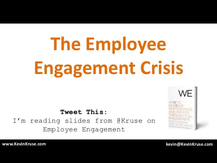 The Employee            Engagement Crisis               Tweet This:    I'm reading slides from @Kruse on           Employe...