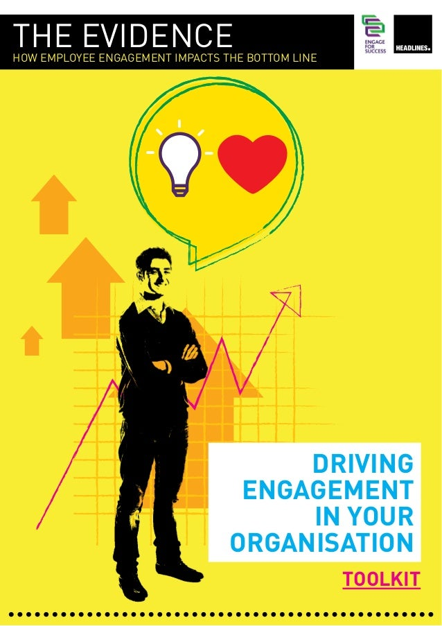 THE EVIDENCE  HOW EMPLOYEE ENGAGEMENT IMPACTS THE BOTTOM LINE  DRIVING ENGAGEMENT IN YOUR ORGANISATION TOOLKIT