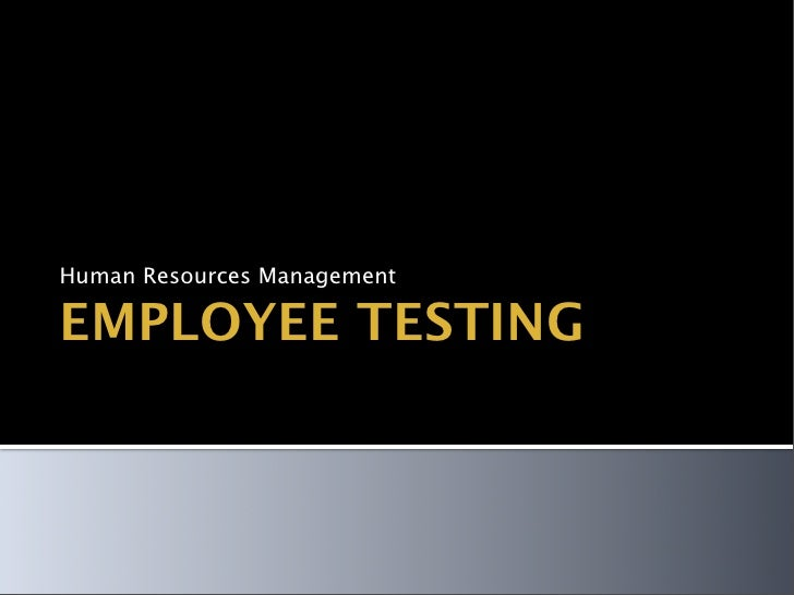 Human Resources Management  EMPLOYEE TESTING