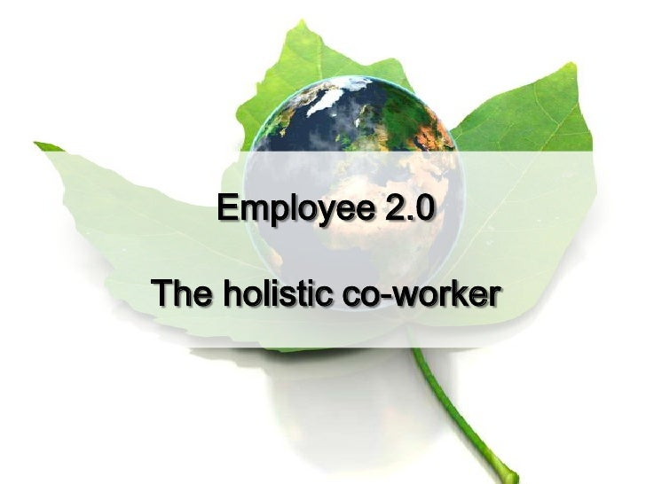 Employee 2.0<br />The holistic co-worker<br />