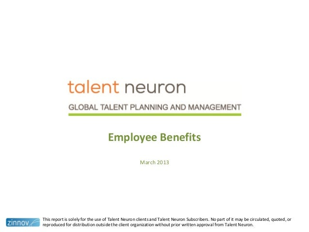 Employee BenefitsMarch 2013This report is solely for the use of Talent Neuron clients and Talent Neuron Subscribers. No pa...