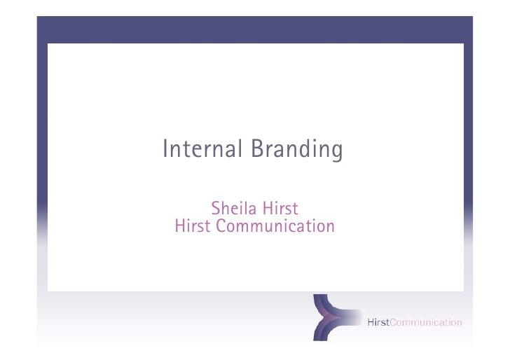 Internal Branding        Sheila Hirst  Hirst Communication