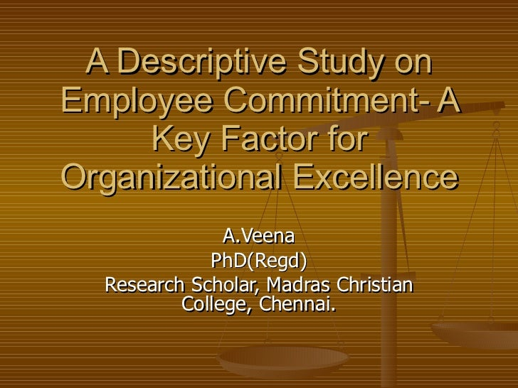 A Descriptive Study on Employee Commitment- A Key Factor for Organizational Excellence A.Veena PhD(Regd) Research Scholar,...