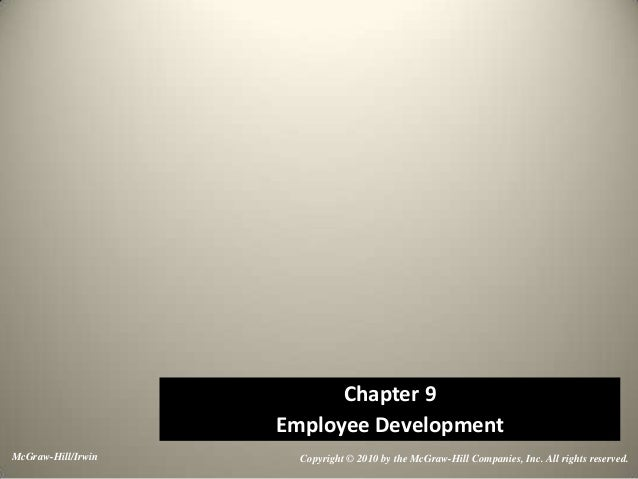Chapter 9 Employee Development McGraw-Hill/Irwin  Copyright © 2010 by the McGraw-Hill Companies, Inc. All rights reserved.