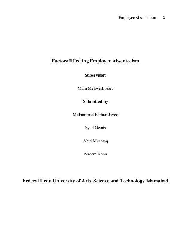 Employee Absenteeism 1 Factors Effecting Employee Absenteeism Supervisor: Mam Mehwish Aziz Submitted by Muhammad Farhan Ja...