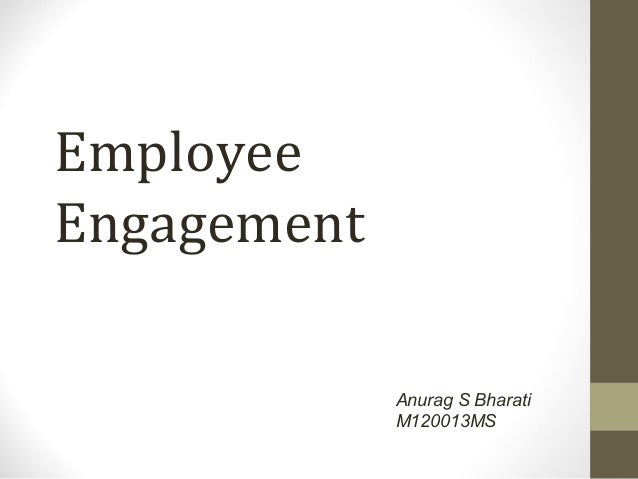 EmployeeEngagement             Anurag S Bharati             M120013MS