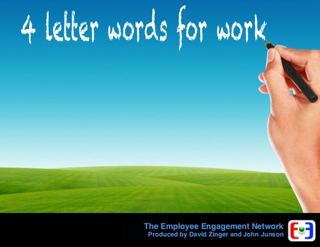4 letter words for work  The Employee Engagement Network  Produced by David Zinger and John Junson
