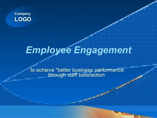 """Company LOGO Employee Engagement to achieve """"better business performance through staff satisfaction"""