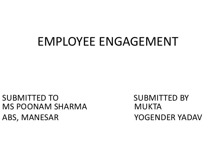 EMPLOYEE ENGAGEMENTSUBMITTED TO       SUBMITTED BYMS POONAM SHARMA   MUKTAABS, MANESAR       YOGENDER YADAV