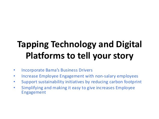 Tapping Technology and Digital Platforms to tell your story • Incorporate Bama's Business Drivers • Increase Employee Enga...