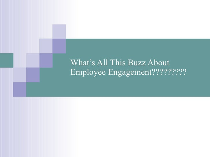 What's All This Buzz About Employee Engagement?????????