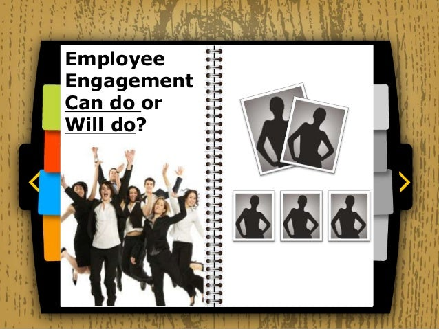 Employee engagement can do or will do