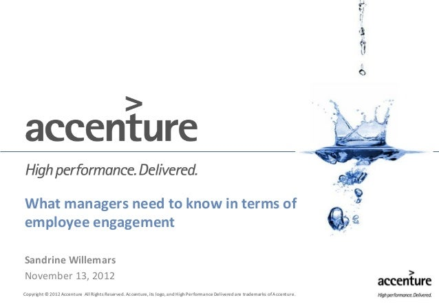 What managers need to know in terms ofemployee engagementSandrine WillemarsNovember 13, 2012Copyright © 2012 Accenture All...