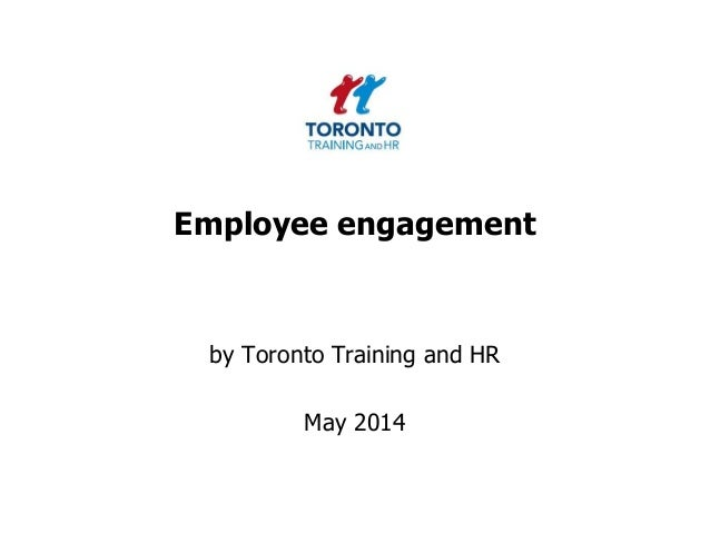 Employee engagement by Toronto Training and HR May 2014