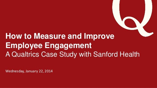 How to Measure and Improve Employee Engagement A Qualtrics Case Study with Sanford Health Wednesday, January 22, 2014  1  ...