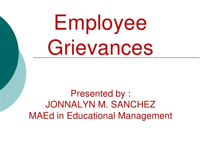 Employee      GrievancesPresented by :JONNALYN M. SANCHEZMAEd in Educational Management<br />