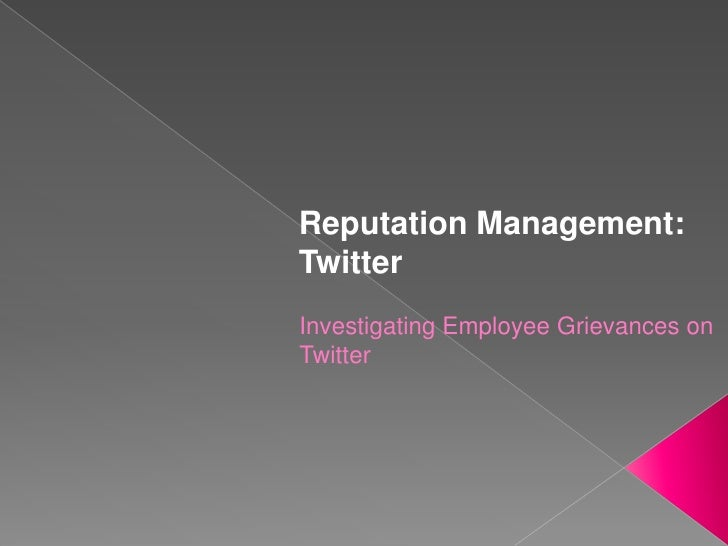 Reputation Management: Twitter<br />Investigating Employee Grievances on Twitter<br />
